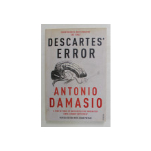 DESCARTES ' ERROR - EMOTION , REASON and THE HUMAN BRAIN by ANTONIO DAMASIO , 2006