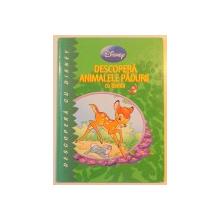 DESCOPERA ANIMALELE PADURII CU BAMBI , TEXT DE JEAN PIERRE BERNIER , MICHELE BRUNACCI , ILUSTRATII DE MARIO CORTES , 2011