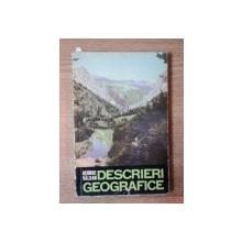 DESCRIERI GEOGRAFICE de GEORGE VALSAN , Bucuresti 1964