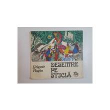 DESEMNE PE STICLA de GRIGORE HAGIU , 1983