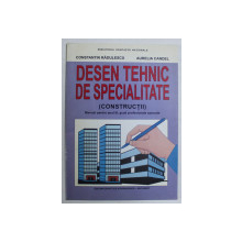 DESEN TEHNIC DE SPECIALITATE (CONSTRUCTII) - MANUAL PENTRU ANUL III , SCOLI PROFESIONALE SPECIALE de CONST. RADULESCU , AURELIA CANDEL , 1999