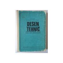 DESEN TEHNIC , MANUAL PENTRU LICEE DE SPECIALITATE de P. PRECUPETU , GH. NICOARA , C.I. GEORGESCU , 1969