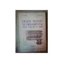 DESEN TEHNIC SI ORNAMENTAL PENTRU TAMPLARII DE MOBILA VOL II de I. CIRSTEA , A. HAVRILLA , 1962