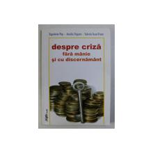 DESPRE CRIZA FARA MANIE SI CU DISCERNAMANT de NAPOLEON POP ...VALERIU IOAN - FRANC , 2010 , DEDICATIE *