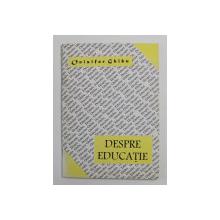 DESPRE EDUCATIE de ONISIFOR GHIBU , 1995
