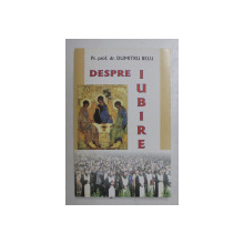 DESPRE IUBIRE ED. a III - a de DUMITRU BELU , 2007