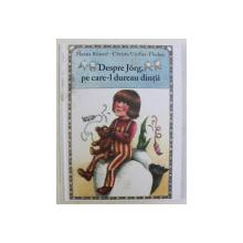 DESPRE JORG , PE CARE - L DUREAU DINTII , ilustratii de HANNA KUNZEL , de CHRISTA UNZER - FISCHER , 2018