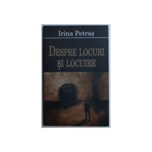 DESPRE LOCURI SI LOCUIRE de IRINA PETRAS , 2005