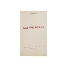 DESPRE NEANT de I. BRUCAR , 1938 , DEDICATIE *