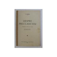 DESPRE PRECLASICISM -  CONFERINTA LA INSTITUTUL FRANCES de N . IORGA  , 1938