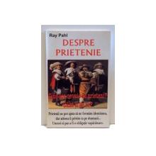 DESPRE PRIETENIE, CINE ARE NEVOIE DE PRIETENI? CAND SI DE CE? de RAY PAHL , 2000