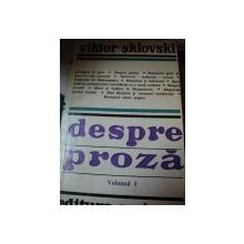 DESPRE PROZA VOL I - VIKTOR SKLOVSKI  BUCURESTI 1975