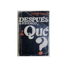 DESPUES DE FRANCO , QUE? - de SANTIAGO CARRILLO , 1965 , DEDICATIE*