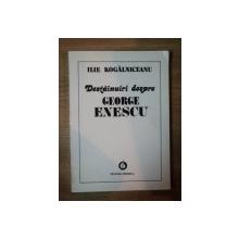 DESTAINUIRI DESPRE GEORGE ENESCU de ILE KOGALNICEANU , 1996