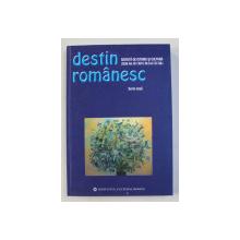 DESTIN ROMANESC  - REVISTA DE ISTORIE SI CULTURA , AN III ( XIV ) , NR. 5-6 , 2008 , TEXTE IN ROMANA SI RUSA *