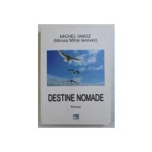 DESTINE NOMADE , roman de MIRCEA MIHAI IANOVICI , 2016
