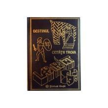 DESTINUL CETATII TROIA de LYDIA CONSTANTA CIUCA , CONSTANTIN IONESCU BOERU , 1998