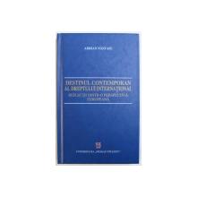 DESTINUL CONTEMPORAN AL DREPTULUI INTERNATIONAL - REFLECTII DINTR-O PERSPECTIVA EUROPEANA de ADRIAN NASTASE, 2004