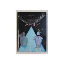 DESTINUL LUI AHILE , text si ilustratii de BIMBA LANDMANN , 2009