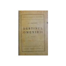 DESTINUL OMENIRII , VOL. I - IV de P.P. NEGULESCU , 1938 - 1944 , DEDICATIE*