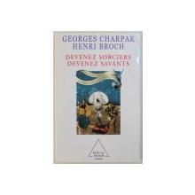 DEVENEZ SORCIERS - DEVENEZ SAVANTS par GEORGES CHARPAK et HENRI BROCH , 2002