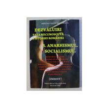 DEZVALUIRI FATA NECUNOSCUTA A ISTORIEI ROMANIEI 3. ANARHISMUL . SOCIALISMUL de MIRCEA VALCU - MEHEDINTI , 2008
