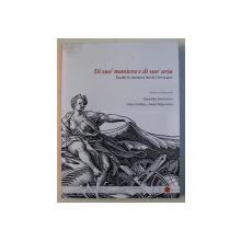 DI SUO' MANIERA E DI SUO' ARIA / STUDII IN ONOAREA ANCAI OROVEANU de RUXANDRA DEMETRESCU , IRINA CARABAS , IOANA MAGUREANU , 2012