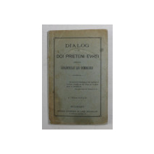 DIALOG INTRE DOI PRIETENI EVREI ASUPRA CUVANTULUI LUI DUMNEZEU , A TREIA EDITIE , 1918