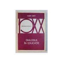 DIALOGUL IN EDUCATIE de GILBERT LEROY, SERIA ' PEDAGOGIA SECOLULUI XX  ' , 1974