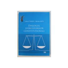 DIALOGUL JUDECATORILOR CONSTITUTIONALI de TUDOREL TOADER , MARIETA SAFTA , 2015