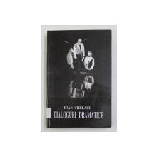 DIALOGURI DRAMATICE de IOAN CHELARU , TEATRU , 2007 , DEDICATIE *