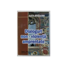 DIALOGURI NON-VIOLENTA AMPRENTATE de SAVA BOGASIU , 2010