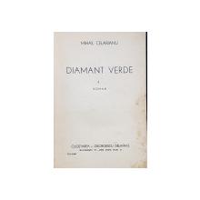 DIAMANT VERDE, ROMAN de MIHAIL CELARIAN - BUCURESTI, 1940 *DEDICATIE