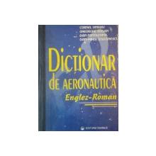 DICTIONAR DE AERONAUTICA ENGLEZ ROMAN de COLECTIV   1997