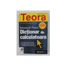 DICTIONAR DE CALCULATOARE - MICROSOFT PRESS , PESTE 7.600 DE TERMENI , 1999