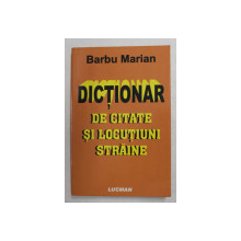 DICTIONAR DE CITATE SI LOCUTIUNI STRAINE de BARBU MARIAN , 2007
