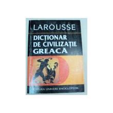 DICTIONAR DE CIVILIZATIE GREACA-GUY RACHET  BUCURESTI 1998