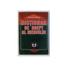 DICTIONAR DE DREPT AL MEDIULUI de MIRCEA DUTU , 2000