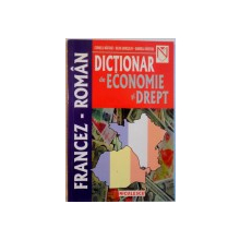 DICTIONAR DE ECONOMIE SI DREPT FRANCEZ - ROMAN de CORNELIU NASTASE, SILVIA GHINCULOV, GABRIELA VARTOSU, 2001