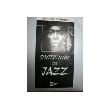 DICTIONAR DE JAZZ- ADRIAN ANDRIES, BUC. 1998