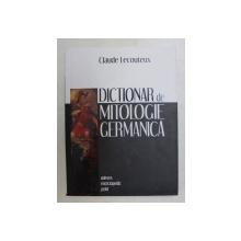 DICTIONAR DE MITOLOGIE GERMANICA de CLAUDE LECOUTEUX , 2010