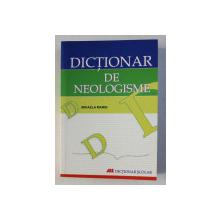 DICTIONAR DE NEOLOGISME de MIHAELA MARIN , DICTIONAR SCOLAR , 2007