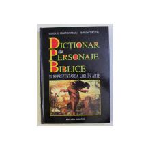 DICTIONAR DE PERSONAJE BIBLICE SI REPREZENTAREA LOR IN ARTE de VIORICA S. CONSTANTINESCU si BARUCH TERCATIN , 2002 , DEDICATIE*