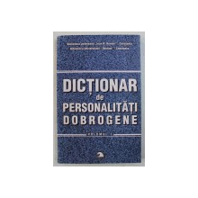 DICTIONAR DE PERSONALITATI DOBROGENE , VOLUMUL I  de CONSTANTA CALINESCU ...VANGHELE CULICEA , 2004