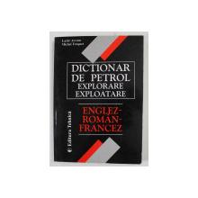 DICTIONAR DE PETROL, EXPLORARE,EXPLOATARE,ENGLEZ-ROMAN-FRANCEZ,BUCURESTI 2000-LAZAR AVRAM