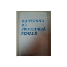 DICTIONAR DE PROCEDURA PENALA,BUC.1988