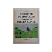 DICTIONAR DE SIMBOLURI DIN OPERA LUI MIRCEA ELIADE de DOINA RUSTI , 1997 DEDICATIE*