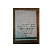 DICTIONAR ENCICLOPEDIC DE GEODEZIE, TOPOGRAFIE, FOTOGRAMMETRIE, TELEDETECTIE, CARTOGRAFIE, CADASTRU de MIHAIL GABRIEL ALBOTA, MIRCEA ATUDOREI