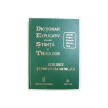 DICTIONAR EXPLICATIV PENTRU STIINTA SI TEHNOLOGIE  - ROMAN/ ENGLEZ/ FRANCEZ / GERMAN/ RUS - ECOLOGIE SI PROTECTIA MEDIULUI , coordonare generala GLEB DRAGAN , 2007