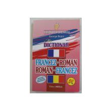 DICTIONAR FRANCEZ - ROMAN - ROMAN - FRANCEZ de GEORGE BOJICI , 2017